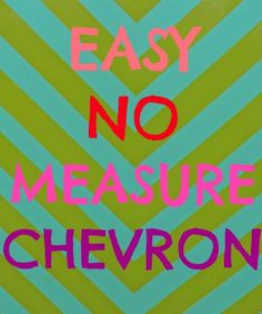 I'm kind of ashamed to admit it, but I'm getting into the whole chevron-trend...and this is the perfect tutorial to get me started!