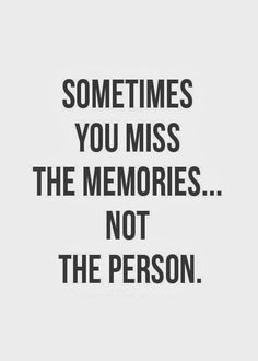 Its not the people you miss its thememories you had with the