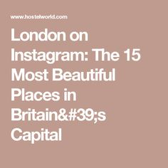 London on Instagram: The 15 Most Beautiful Places in Britain's Capital
