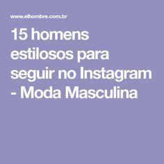 15 homens estilosos para seguir no Instagram - Moda Masculina