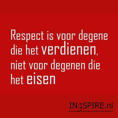 Spreuk over respect. Respect kan niet afgedwongen worden. Respect betekent een gevoel of uiting waarmee je laat merken dat je iemand aanvaardt als een waardig en waardevol mens.