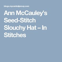 Ann McCauley's Seed-Stitch Slouchy Hat – In Stitches