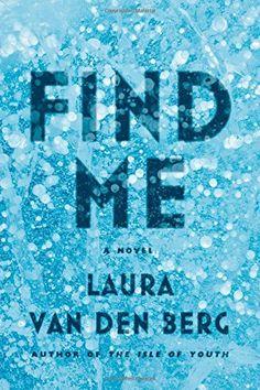 Find Me: A Novel  Laura van den Berg