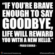"""If you're brave enough to say goodbye, life will reward you with a new hello."" - Paulo Coehlo #MotivationalMonday #Quotes #Inspiration"