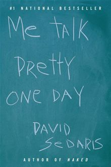 Me Talk Pretty One Day by David Sedaris - one of the funniest books I have ever read.literally laugh out loud funny! this book started my obsession with all things David Sedaris David Sedaris, Reading Lists, Book Lists, Reading Goals, Reading Time, Reading Nook, One Day Book, Love Book, This Book