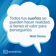 Todos tus sueños se pueden hacer realidad, si tienes el valor para perseguirlos. #FrasesSMS   - Walt Disney