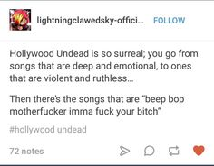 Lol the summary of Hollywood Undead.. Some songs make you cry, some make you wanna party then we have the sex lol