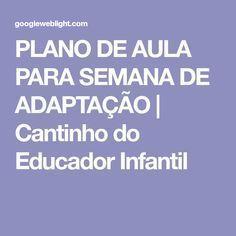 PLANO DE AULA PARA SEMANA DE ADAPTAÇÃO | Cantinho do Educador Infantil