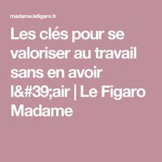 Les clés pour se valoriser au travail sans en avoir l'air   Le Figaro Madame