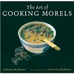 "The Art of Cooking Morels: We have a special place in our hearts for books about mushrooms, especially when they are written & illustrated by a couple who are personal friends of all of us here at Earthy Delights.   Ruth Mossok Johnston and David McCall Johnston have collaborated on a lavishly illustrated cookbook aptly named ""The Art of Cooking Morels."""