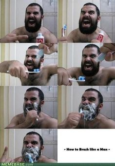Brush like a man.