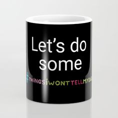 Link -> https://society6.com/product/things-i-wont-tell-my-dad-hashtag_mug#s6-4625893p30a27v199  #ThingsIWontTellMyDad hashtag #printed #fun #mug available on #society6.  The hashtag letters are individually photographed, so the text is unique! Get yours now!