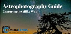 Astrophotography Guide - How to photograph the milky way Online Photography Course, Photography Courses, Milky Way Photography, Long Exposure