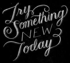 Try something new today quote via Carol's Country Sunshine on Facebook