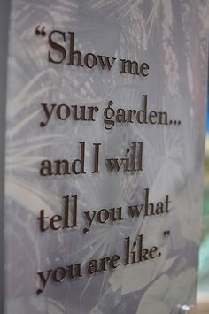Show me your garden and I will tell you what you are | http://thegardendecorationsaz.blogspot.com