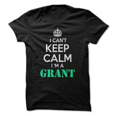 I cant Keep Calm, Im a GRANT! T Shirt, Hoodie, Sweatshirt