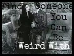 Find Someone You Can Be Weird With