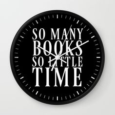 So Many Books So Little Time (Black & White) Wall Clock by CreativeAngel   Society6