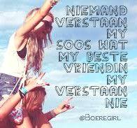 niemand verstaan my soos wat my beste vriendin my verstaan nie Afrikaans, Best Friends, Quotes, True Friendships, Inspiration, Beat Friends, Quotations, Biblical Inspiration, Bestfriends