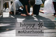 Happy in the Midst of Motherhood -- little words about how to find and keep joy. Motherhood matters. finding joy
