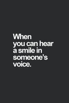 When you can hear a smile in someone's voice
