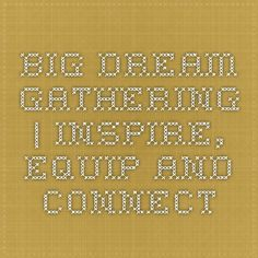 Big Dream Gathering | Inspire, Equip and Connect