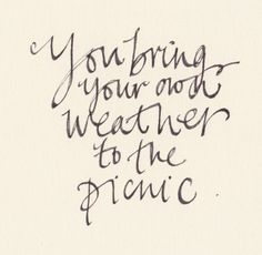 Yep. So true. You bring your own weather to the picnic. ~Gretchen Rubin, The Happiness Project