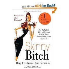 Skinny Bitch: Die Wahrheit über schlechtes Essen, fette Frauen und gutes Aussehen - Schlanksein ohne Hungern!: Amazon.de: Rory Freedman, Kim Barnouin, Christiane Burkhardt: Bücher