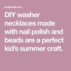 DIY washer necklaces made with nail polish and beads are a perfect kid's summer craft. Summer Crafts For Kids, Summer Kids, Washer Necklace, Nail Polish, Necklaces, Beads, Big, Nails, Ministry