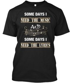 Some  Days I Need The Music And Some  Days I  Need The Lyrics Black T-Shirt Front