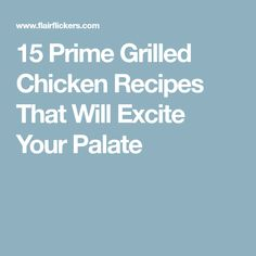 15 Prime Grilled Chicken Recipes That Will Excite Your Palate