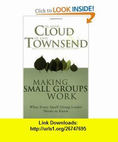 Making Small Groups Work What Every Small Group Leader Needs to Know (9780310250289) Henry Cloud, John Townsend , ISBN-10: 0310250285  , ISBN-13: 978-0310250289 ,  , tutorials , pdf , ebook , torrent , downloads , rapidshare , filesonic , hotfile , megaupload , fileserve
