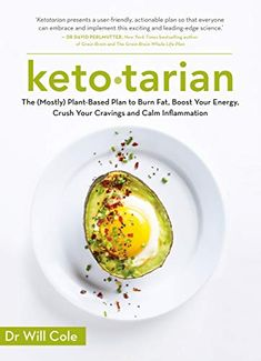 Ketotarian: The (Mostly) Plant-based Plan to Burn Fat, Boost Energy, Crush Cravings and Calm Inflammation - Kindle edition by Cole, Will. Health, Fitness & Dieting Kindle eBooks @ Amazon.com. Ketogenic Diet, Keto Diet Plan, Spirulina, Stress Management, Matcha, Easy Cooking, Cooking Recipes, Mothers Day Dinner, Grain Brain