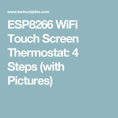 ESP8266 WiFi Touch Screen Thermostat: 4 Steps (with Pictures)