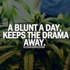 A blu t a Day keeps the drama away_kush&wisdom.com