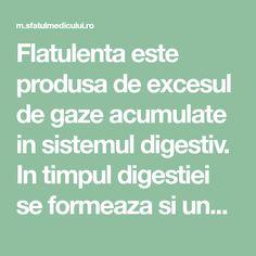 Flatulenta este produsa de excesul de gaze acumulate in sistemul digestiv. In timpul digestiei se formeaza si unele gaze - metan, azot, hidrogen si oxid de carbon. Atunci cand exista o acumulare exces Pineapple
