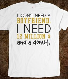 Don't need a boyfriend just money and donut white tee tshirt t shirt