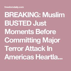 BREAKING: Muslim BUSTED Just Moments Before Committing Major Terror Attack In Americas Heartland!