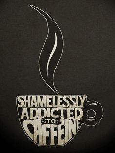 Cool Coffee Quote | Shamelessly Addicted to Coffee . . . and Pinterest!