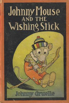 Johnny Gruelle - Johnny Mouse and the Wishing Stick - earlier cover for Adventures of Johnny Mouse.