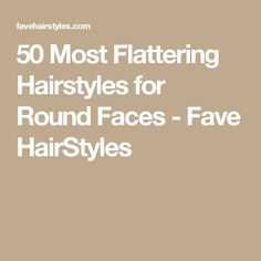 50 Most Flattering Hairstyles for Round Faces - Fave HairStyles