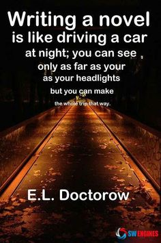 #SWEngines Writing a novel is like driving a car at night; you can see only as far as your headlghts but you can make the whole trip that way. -E.L Doctorow