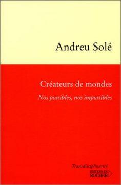 Créateurs de mondes. Nos possibles, nos impossibles de Andreu Solé, http://www.amazon.fr/dp/2268038289/ref=cm_sw_r_pi_dp_x_85TnzbM893T7Z