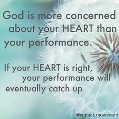 God is more concerned about your heart than your performance love quotes quote god heart religion god quotes instagram quotes religious qutes