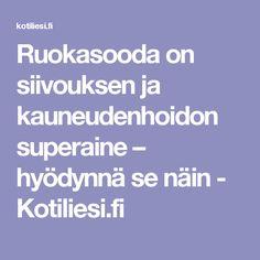 Ruokasooda on siivouksen ja kauneudenhoidon superaine – hyödynnä se näin - Kotiliesi.fi