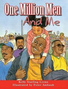Written By Kelly Starling Lyons Illustrated By Peter Ambush On October 16, 1995, Black men of all ages, religions and backgrounds gathered at the Lincoln Memorial in Washington, D.C. They were there o