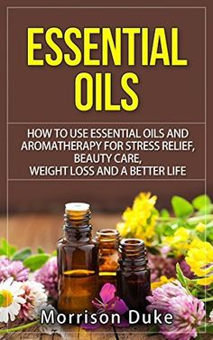 Product review for ESSENTIAL OILS:: How To Use Essential Oils And Aromatherapy For Stress Relief, Beauty Care, Weight Loss, And  A Better Life (Healthy Living, Alternative Medicine, Anti-Aging Book 1)  - So are you ready to improve your health and transfo