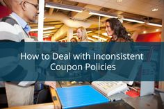 3 Ways to Handle a Store's Inconsistent Coupon Policy