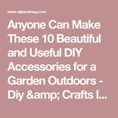Anyone Can Make These 10 Beautiful and Useful DIY Accessories for a Garden Outdoors - Diy & Crafts Ideas Magazine