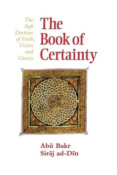 'The Book of Certainty: The Sufi Doctrine of Faith, Vision and Gnosis' by Abu Bakr Siraj ad-Din (Author)  #Lings #Islam #Sufism #Spirituality #Mysticism #Book #Children